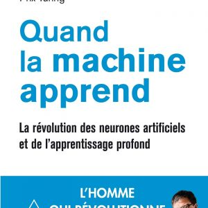 Quand la machine apprend: La révolution des neurones artificiels et de l'apprentissage profond