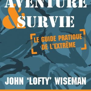 Aventure et survie: Le Guide Pratique de l'Extrême